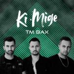 TM Bax – Ki Mige