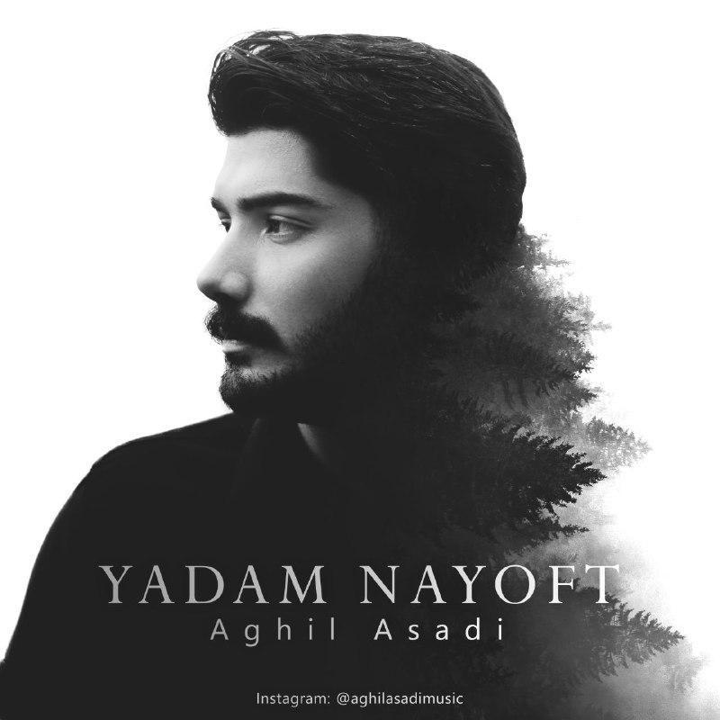 Aghil Asadi – Yadam Nayoft