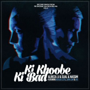 Alireza JJ And Sijal Ft Nassim - Ki Khoobe Ki Bad (Ft Behzad Leito & Sami Low & AFX)