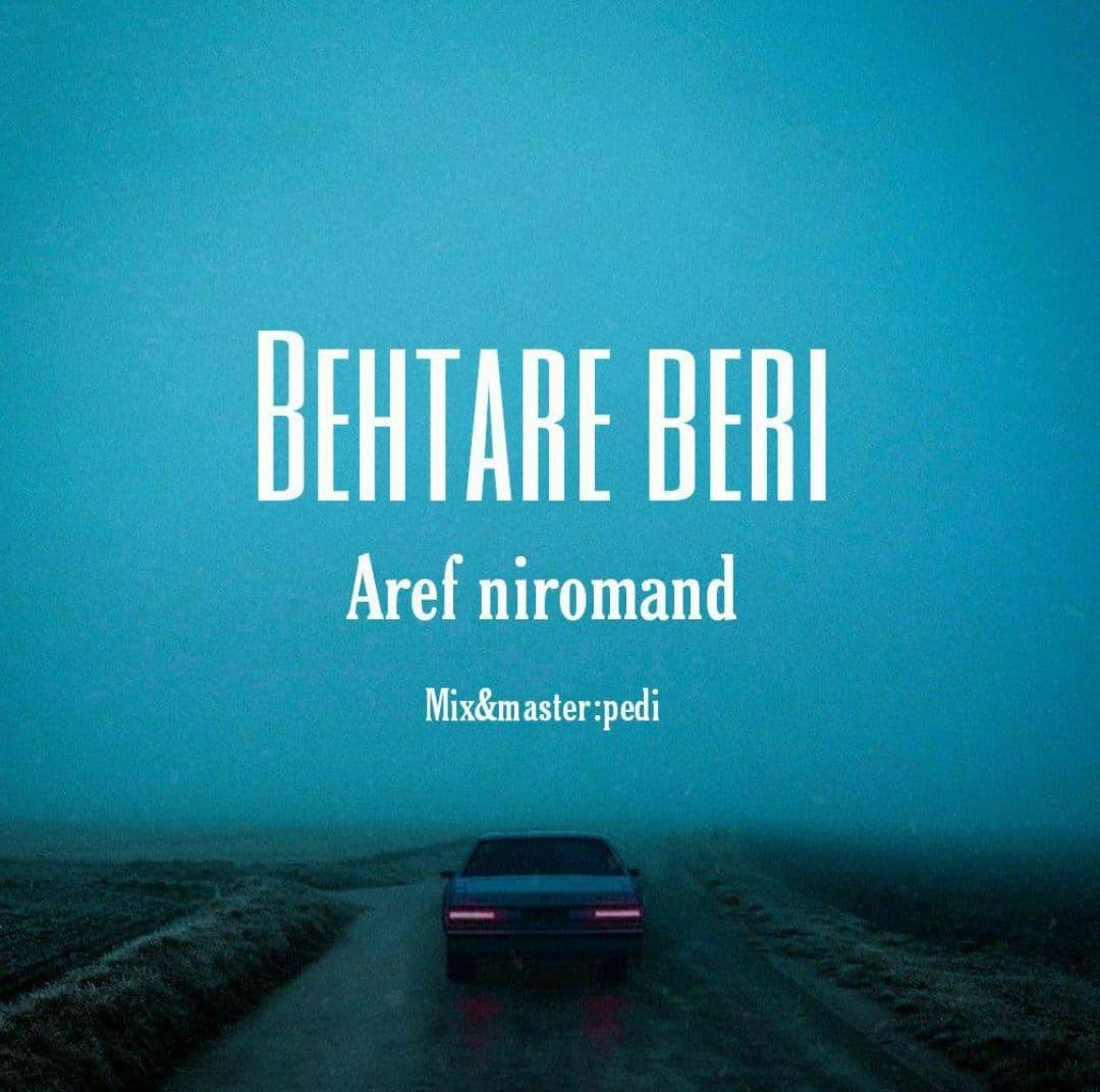 Aref Niromand – Behtare Beri