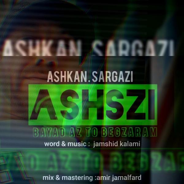 Ashkan Sargazi – Bayad Az To Begzaram