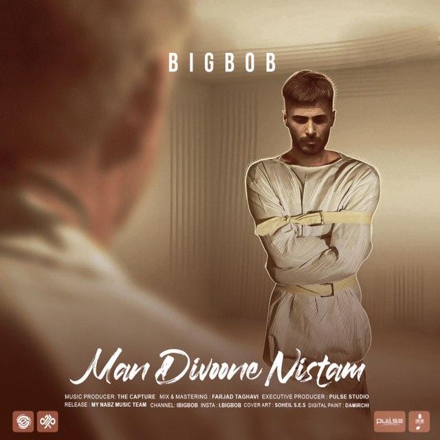 Bigbob – Man Divooneh Nistam