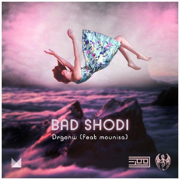 Drgonw ft Mounisa – Bad Shodi