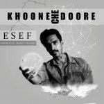 ESEF – Khoone Che DooreESEF  - Khoone Che Doore