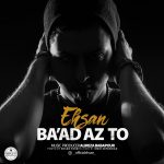 Ehsan – Baad Az To
