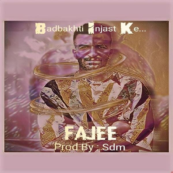Fajee – Badbakhti injast ke