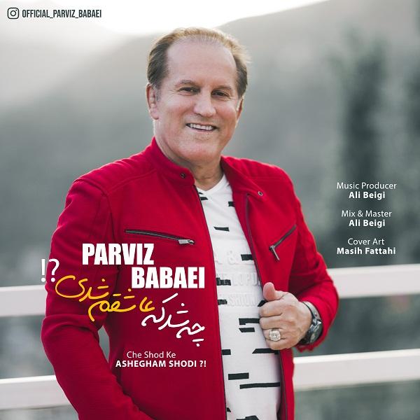 Parviz Babaei – Che Shod Ke Ashegham Shodi