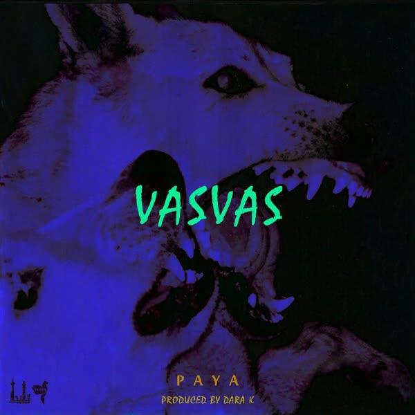 Paya – Vasvas (Ft Nova Ft Dara K)
