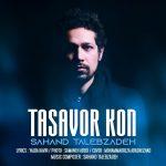 Sahand Talebzadeh – Tasavor Kon