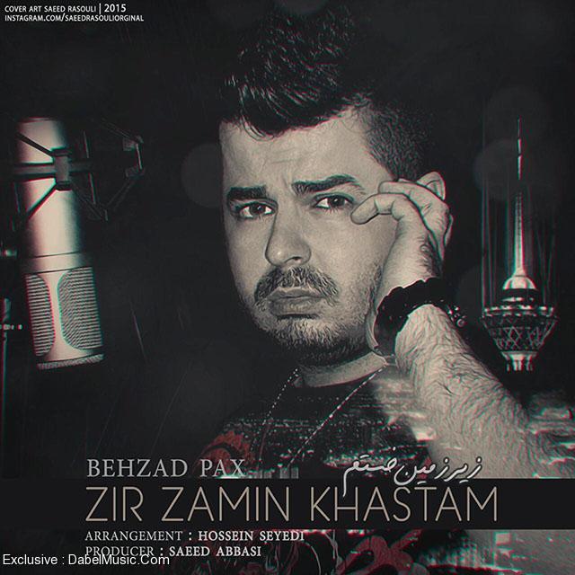 Behzad Pax – Zir Zamin Khastam