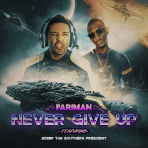 Fariman – Never Give Up (Ft 2Deep The Southern President)