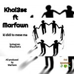 Marfawn – Ki Didi To Mes Ma (Ft Khalse)