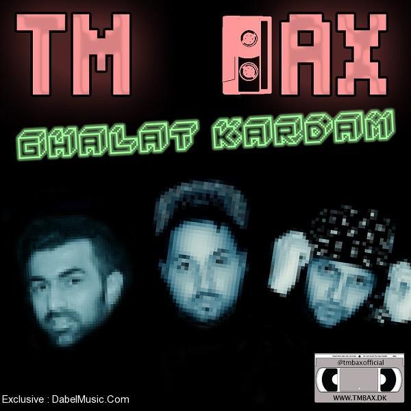 TM Bax – Ghalat Kardam