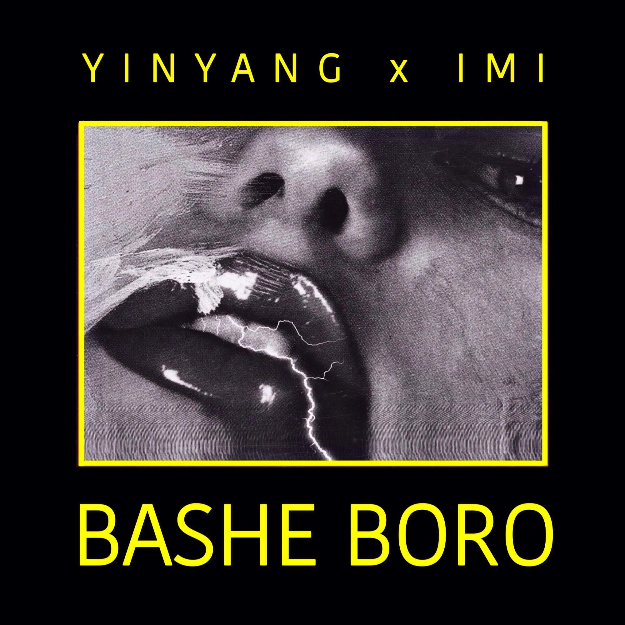 YinYang – Bashe Boro (Ft IMI)
